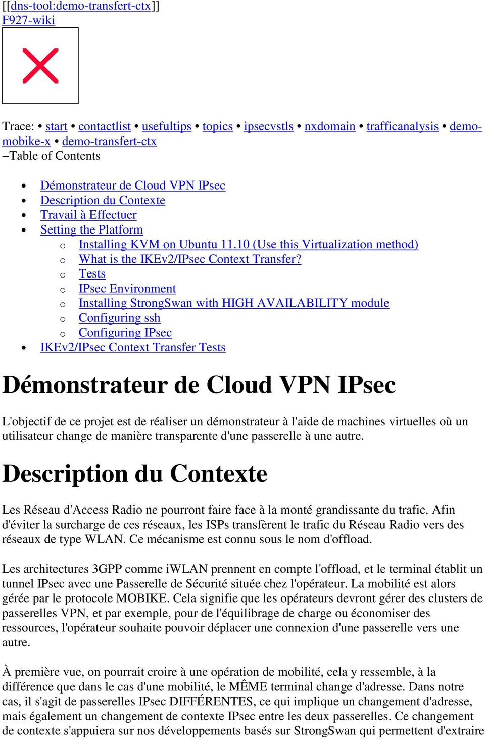 o Tests o IPsec Environment o Installing StrongSwan with HIGH AVAILABILITY module o Configuring ssh o Configuring IPsec IKEv2/IPsec Context Transfer Tests Démonstrateur de Cloud VPN IPsec L'objectif