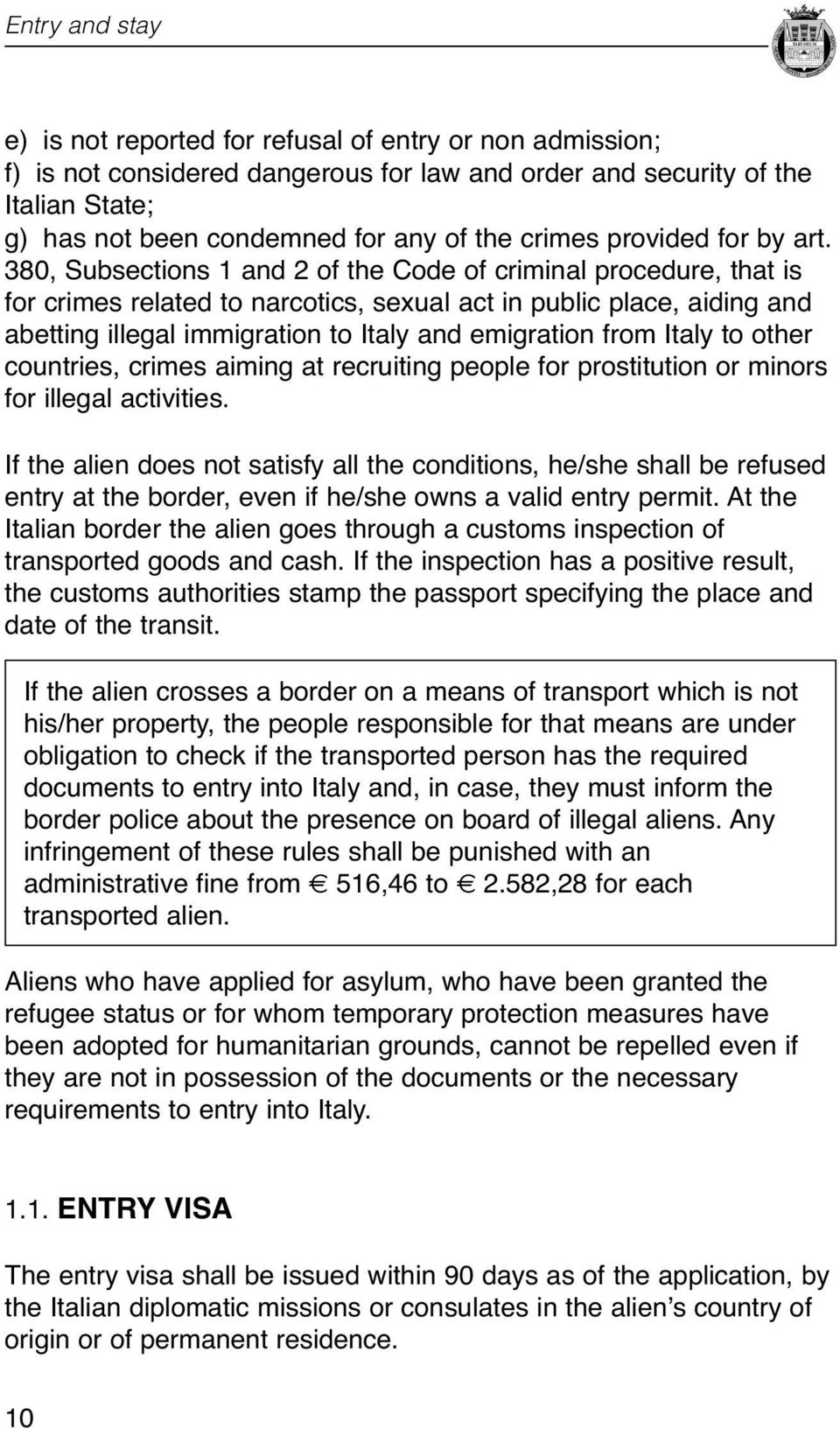 Italy and emigration from Italy to other countries, crimes aiming at recruiting people for prostitution or minors for illegal activities If the alien does not satisfy all the conditions, he/she shall