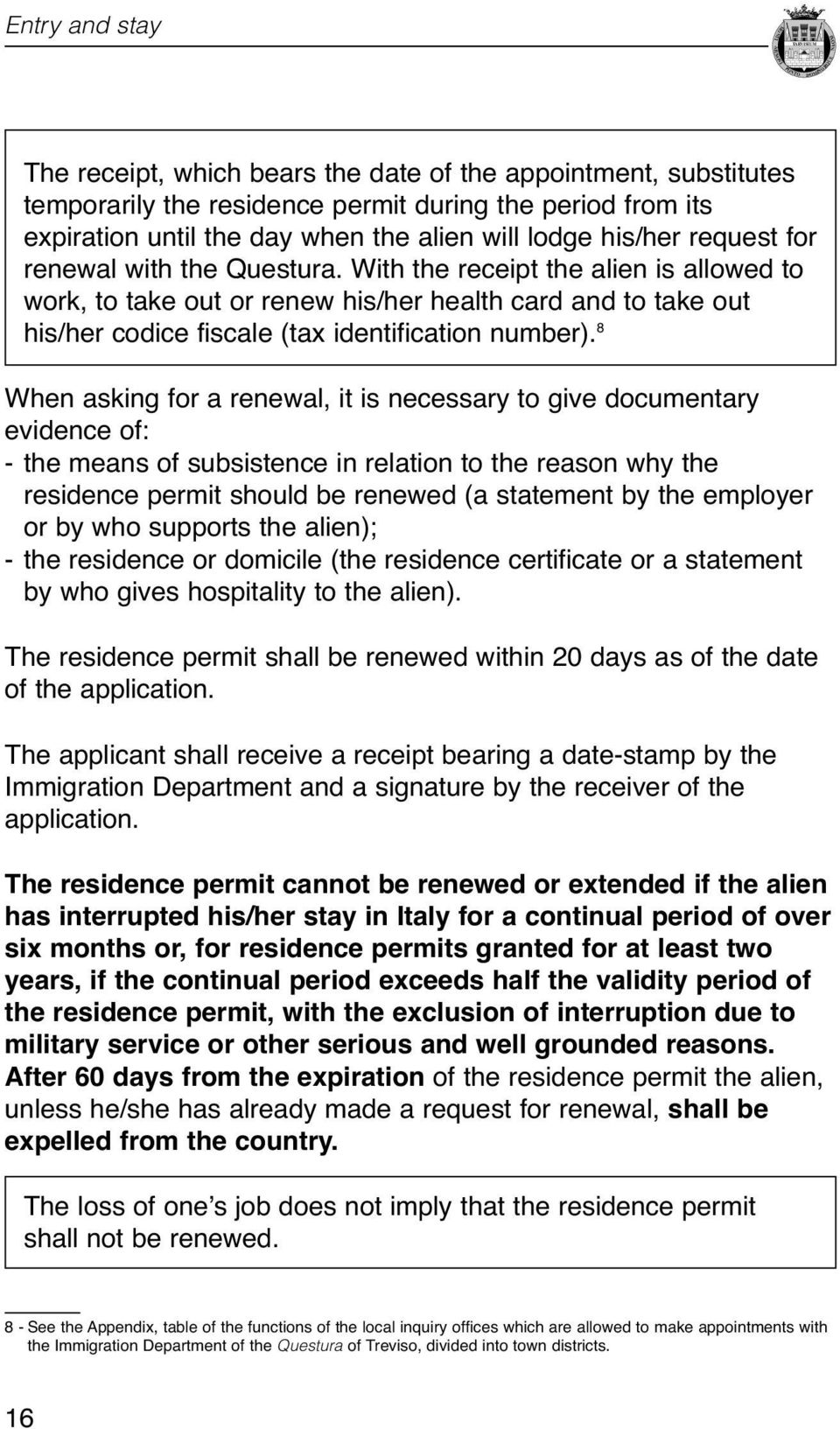 asking for a renewal, it is necessary to give documentary evidence of: - the means of subsistence in relation to the reason why the residence permit should be renewed (a statement by the employer or
