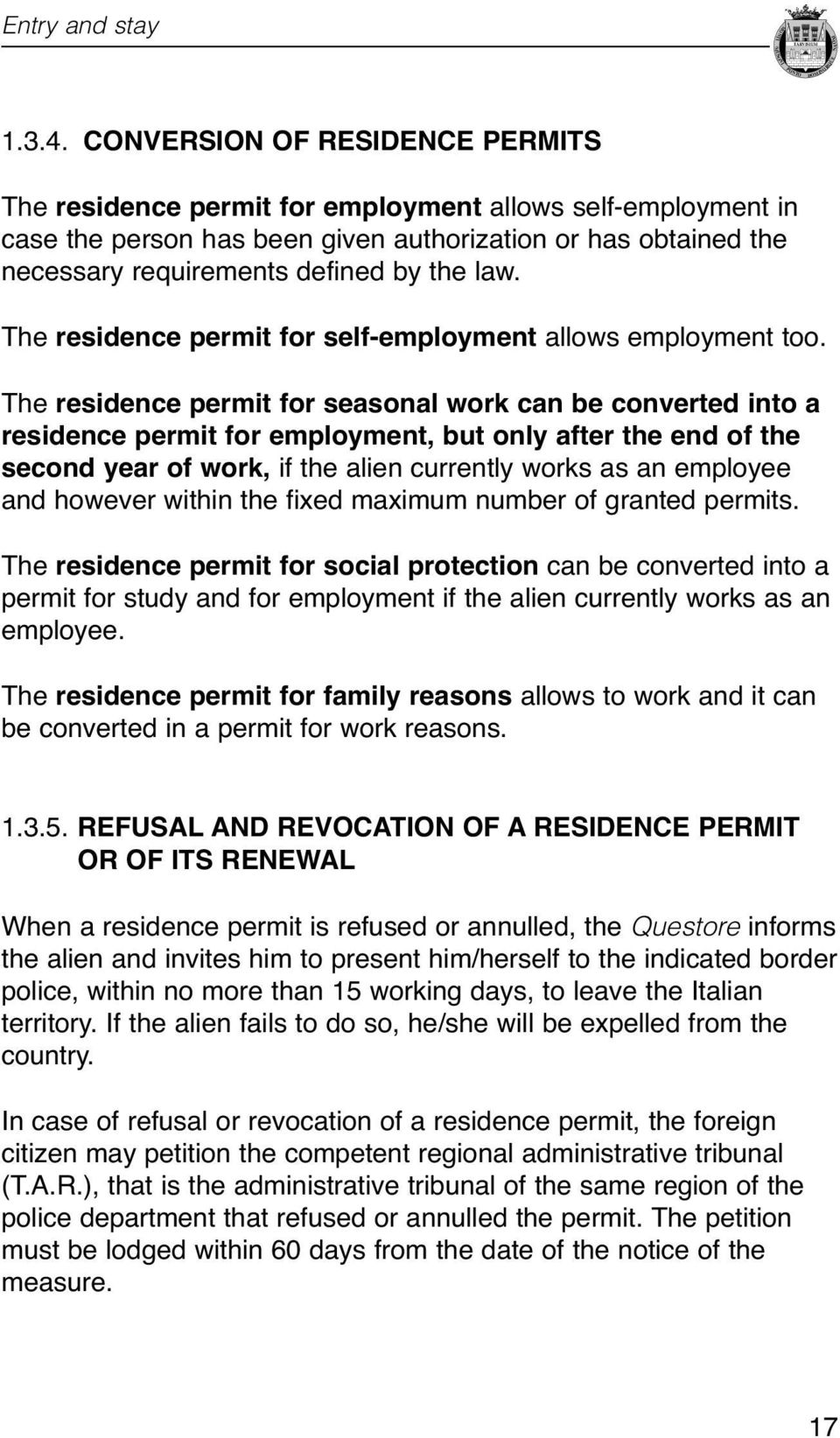 after the end of the second year of work, if the alien currently works as an employee and however within the fixed maximum number of granted permits The residence permit for social protection can be