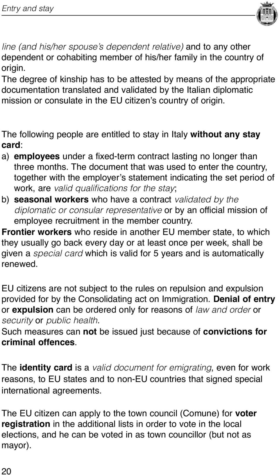 without any stay card: a) employees under a fixed-term contract lasting no longer than three months The document that was used to enter the country, together with the employer s statement indicating