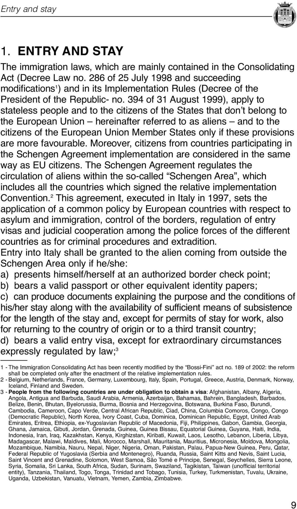 as aliens and to the citizens of the European Union Member States only if these provisions are more favourable Moreover, citizens from countries participating in the Schengen Agreement implementation