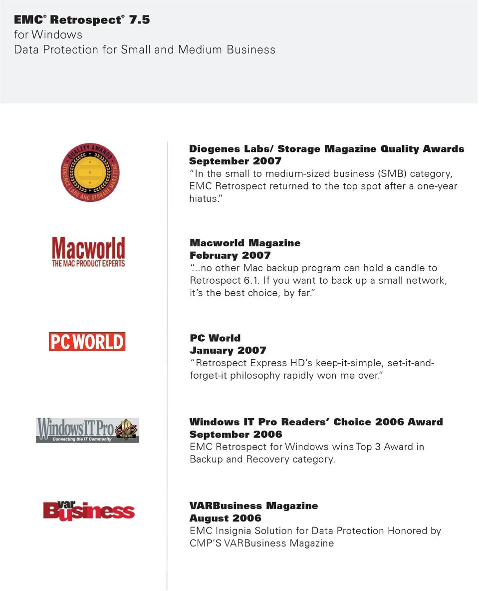 returned to the top spot after a one-year hiatus. Macworld Magazine February 2007...no other Mac backup program can hold a candle to Retrospect 6.1.