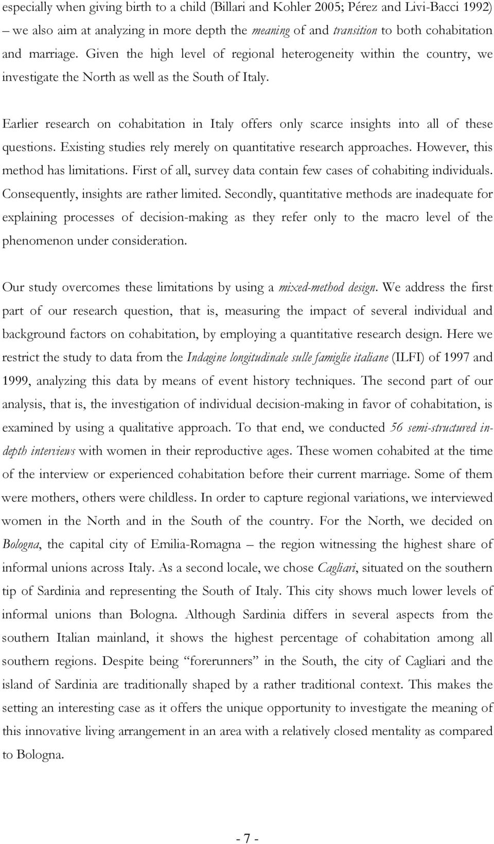 Earlier research on cohabitation in Italy offers only scarce insights into all of these questions. Existing studies rely merely on quantitative research approaches.