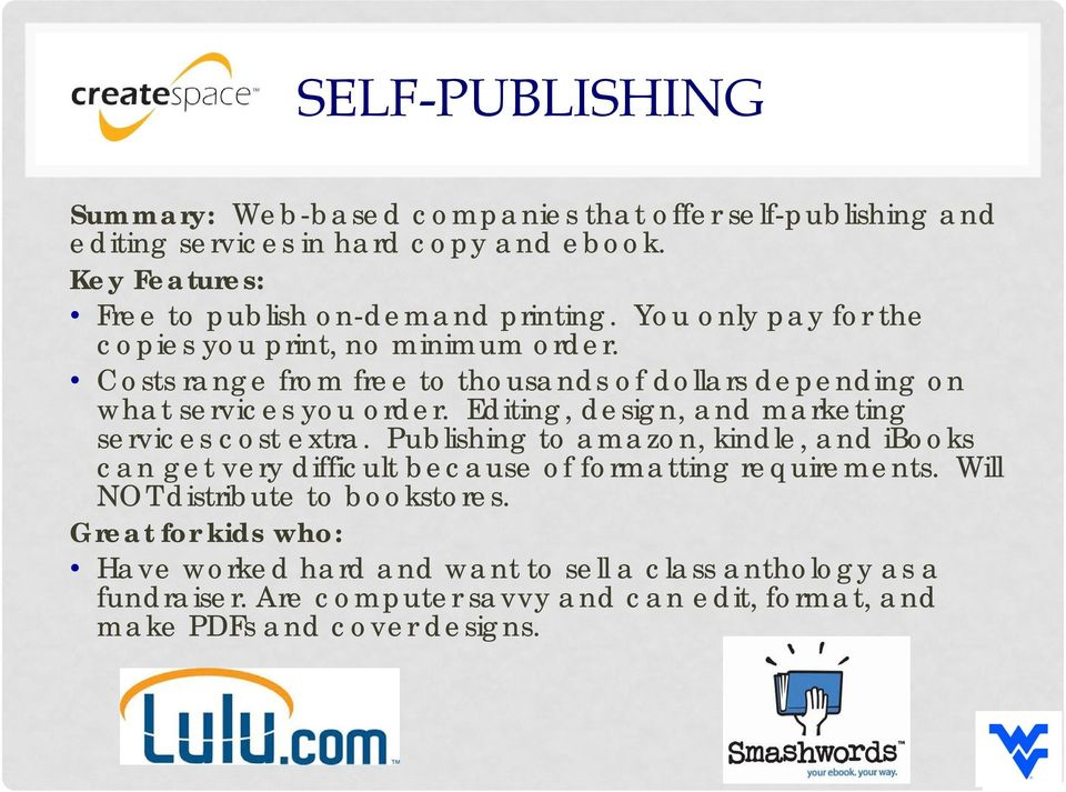Editing, design, and marketing services cost extra. Publishing to amazon, kindle, and ibooks can get very difficult because of formatting requirements.