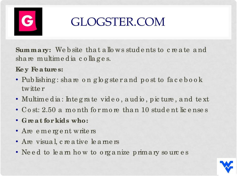 Publishing: share on glogster and post to facebook twitter Multimedia: Integrate video,
