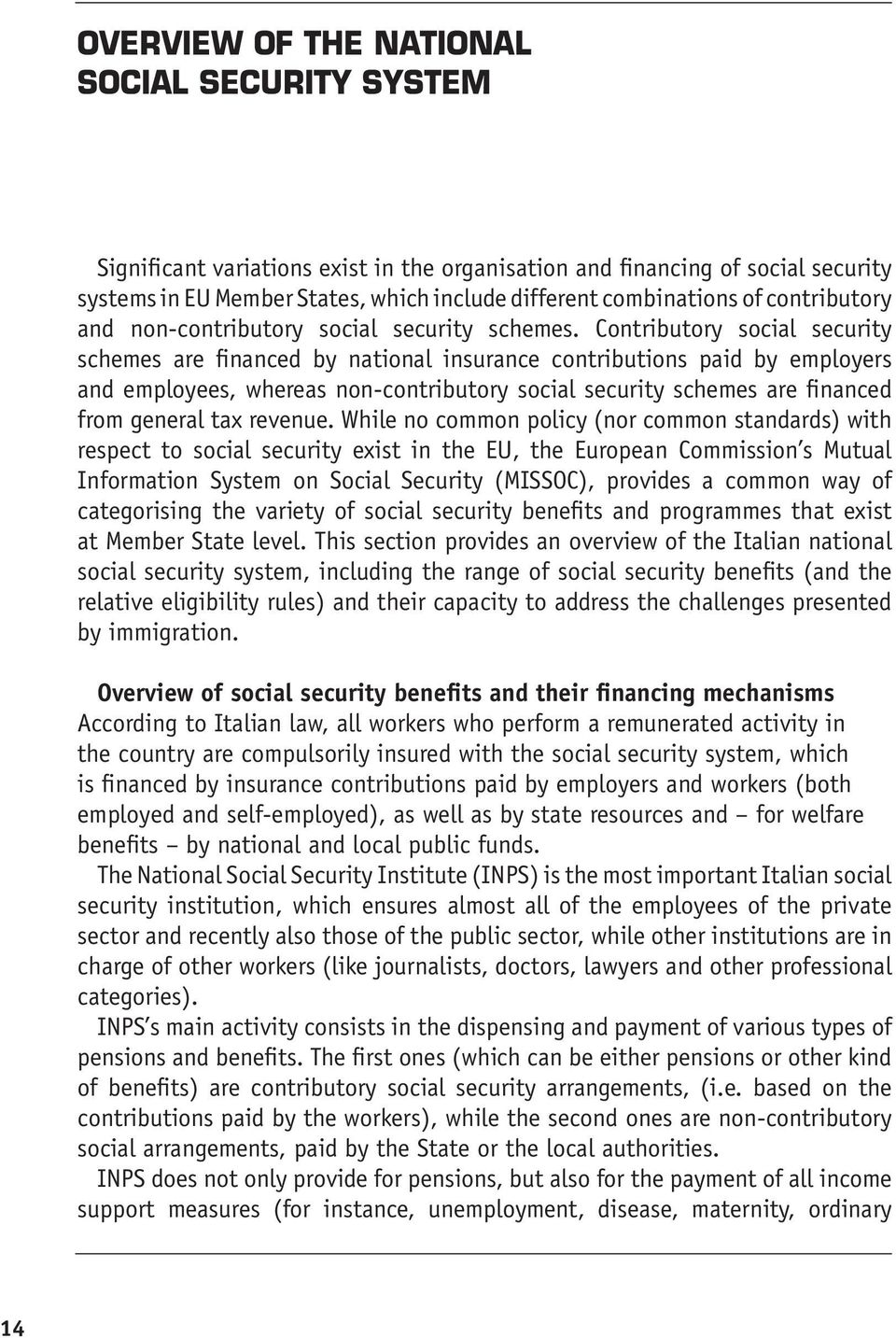 Contributory social security schemes are financed by national insurance contributions paid by employers and employees, whereas non-contributory social security schemes are financed from general tax