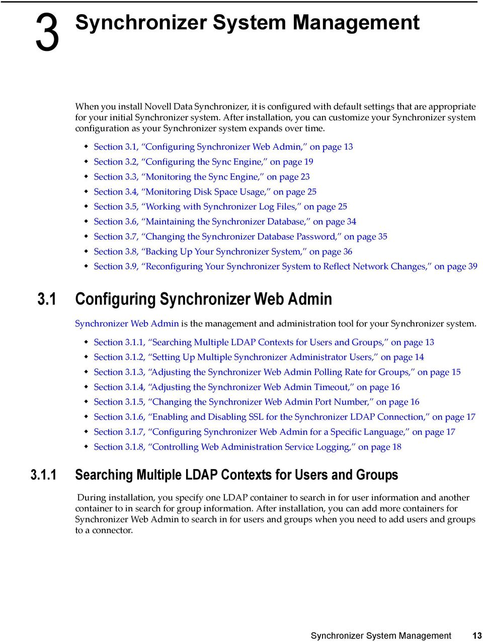 2, Configuring the Sync Engine, on page 19 Section 3.3, Monitoring the Sync Engine, on page 23 Section 3.4, Monitoring Disk Space Usage, on page 25 Section 3.