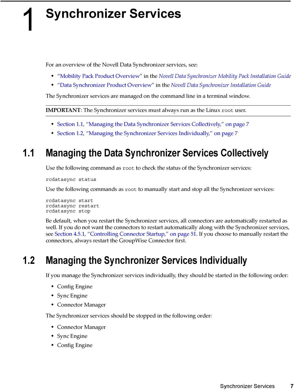 IMPORTANT: The Synchronizer services must always run as the Linux root user. Section 1.1, Managing the Data Synchronizer Services Collectively, on page 7 Section 1.