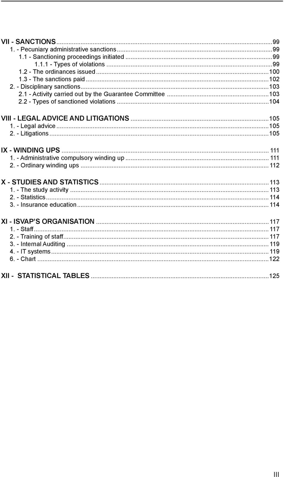 ..105 1. - Legal advice...105 2. - Litigations...105 IX - WINDING UPS... 111 1. - Administrative compulsory winding up... 111 2. - Ordinary winding ups... 112 X - STUDIES AND STATISTICS... 113 1.