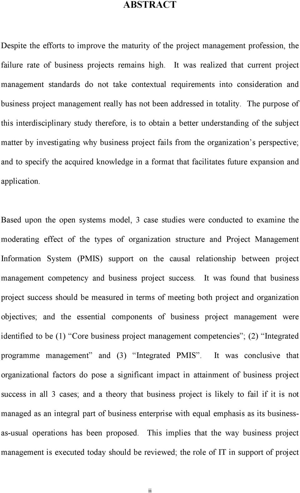 The purpose of this interdisciplinary study therefore, is to obtain a better understanding of the subject matter by investigating why business project fails from the organization s perspective; and