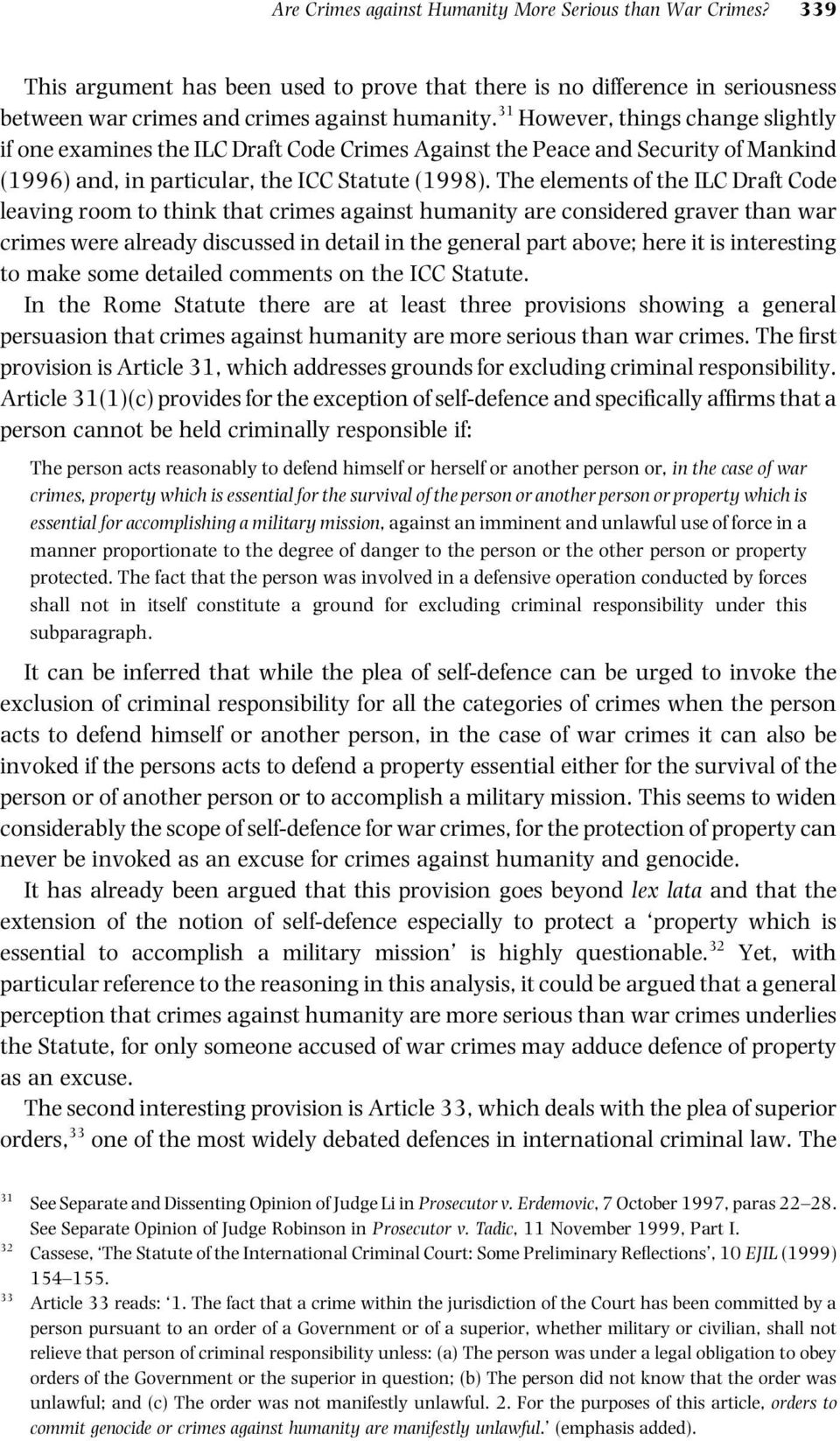 The elements of the ILC Draft Code leaving room to think that crimes against humanity are considered graver than war crimes were already discussed in detail in the general part above; here it is