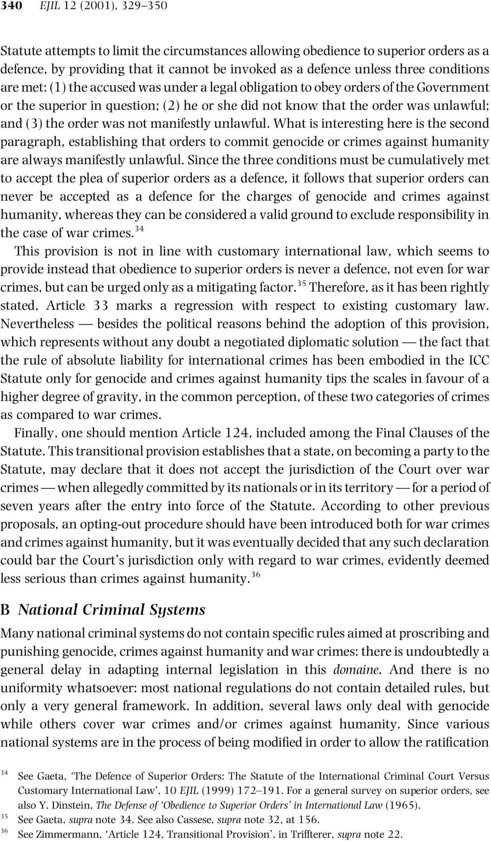 manifestly unlawful. What is interesting here is the second paragraph, establishing that orders to commit genocide or crimes against humanity are always manifestly unlawful.