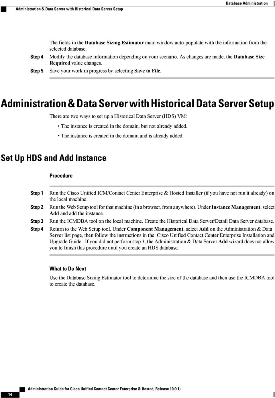 Administration & Data Server with Historical Data Server Setup There are two ways to set up a Historical Data Server (HDS) VM: The instance is created in the domain, but not already added.