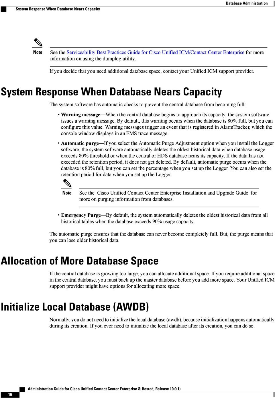 System Response When Database Nears Capacity The system software has automatic checks to prevent the central database from becoming full: Warning message When the central database begins to approach