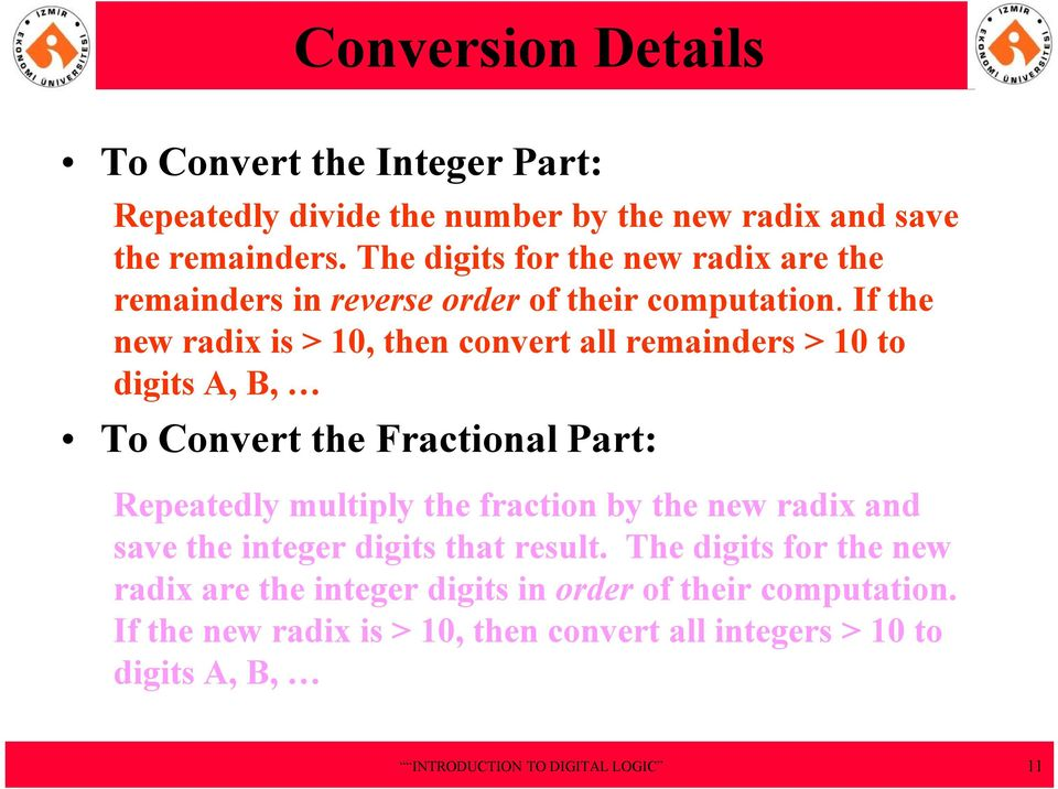 If the new radix is > 10, then convert all remainders > 10 to digits A, B, To Convert the Fractional Part: Repeatedly multiply the fraction