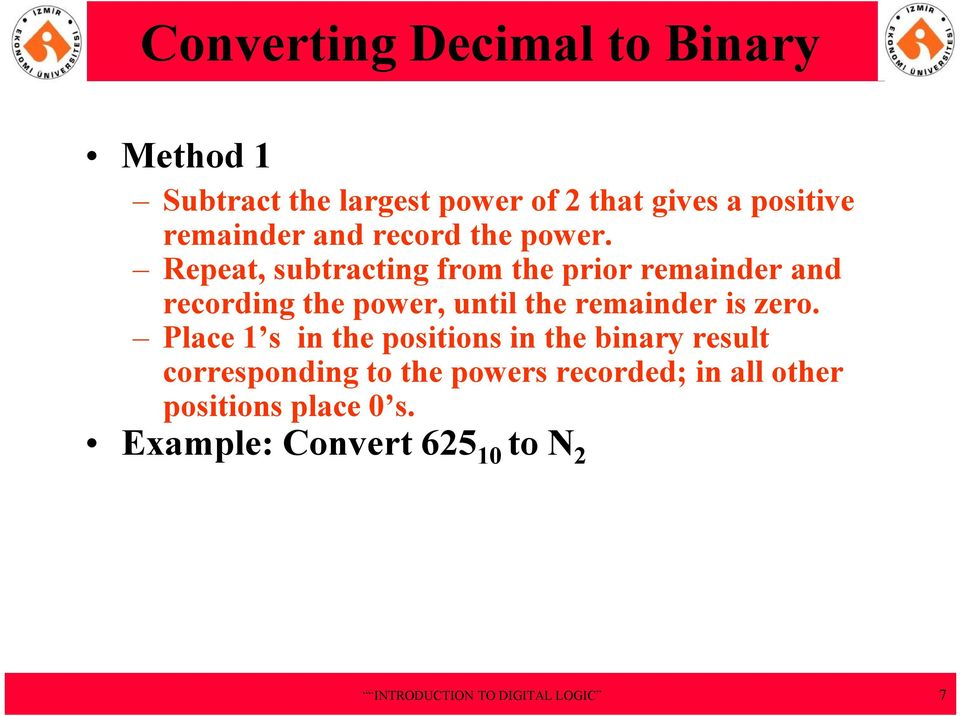 Repeat, subtracting from the prior remainder and recording the power, until the remainder is