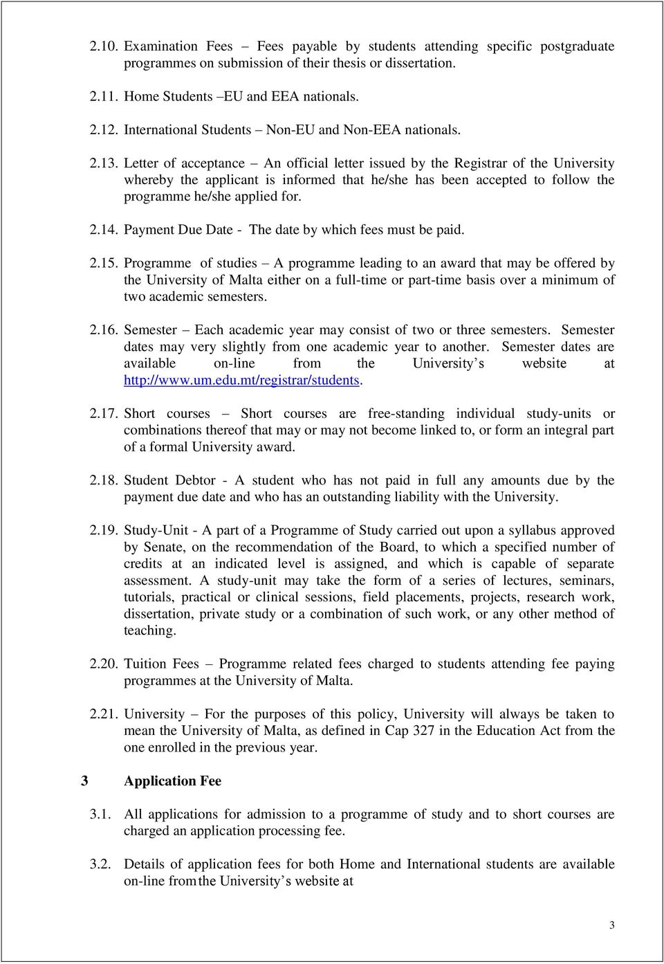 Letter of acceptance An official letter issued by the Registrar of the University whereby the applicant is informed that he/she has been accepted to follow the programme he/she applied for. 2.14.