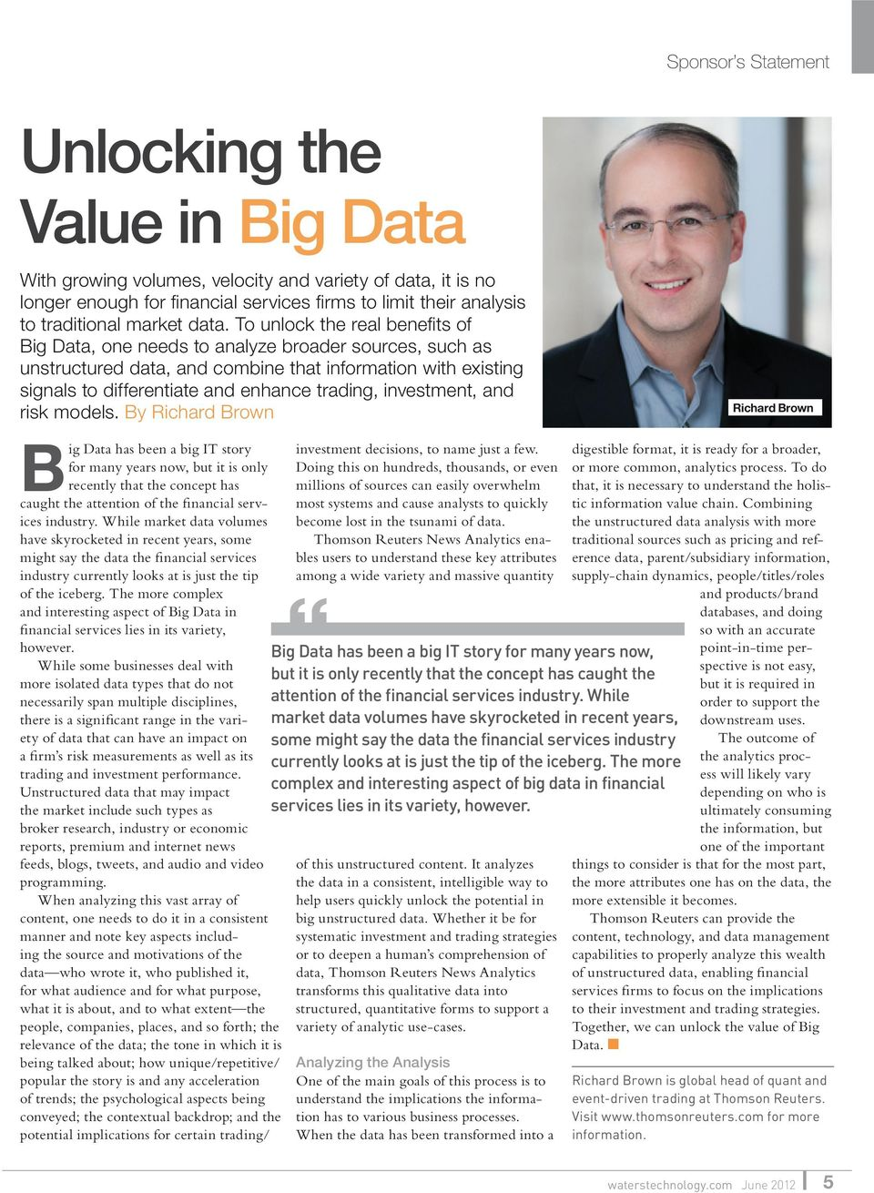 models. By Richard Brown Richard Brown Big Data has been a big IT story for many years now, but it is only recently that the concept has caught the attention of the financial services industry.