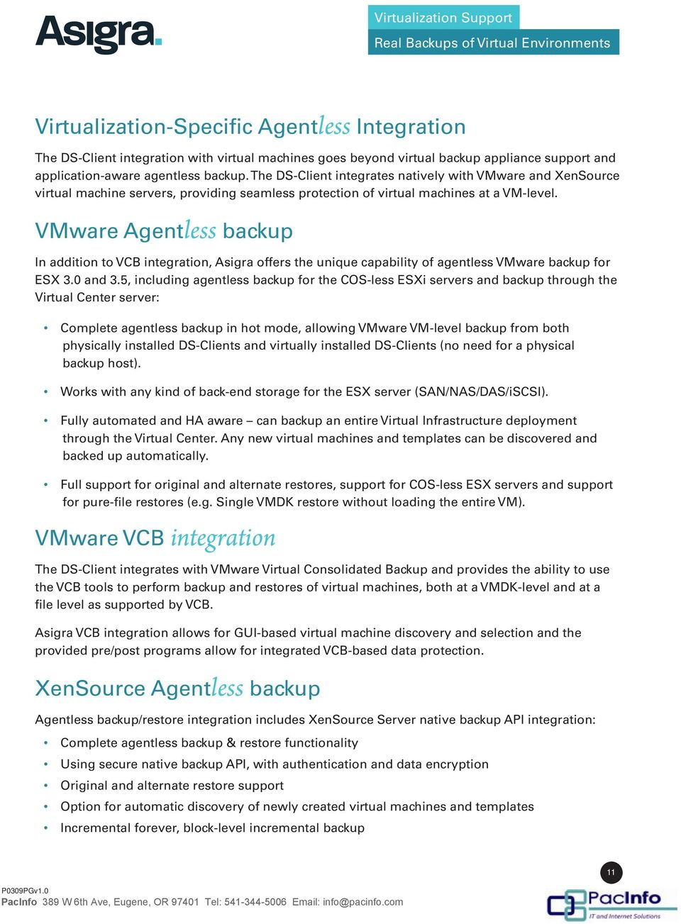 VMware Agentless backup In addition to VCB integration, Asigra offers the unique capability of agentless VMware backup for ESX 3.0 and 3.