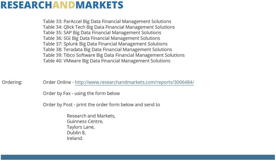 39: Tibco Software Big Data Financial Management Solutions Table 40: VMware Big Data Financial Management Solutions Ordering: Order Online - http://www.researchandmarkets.