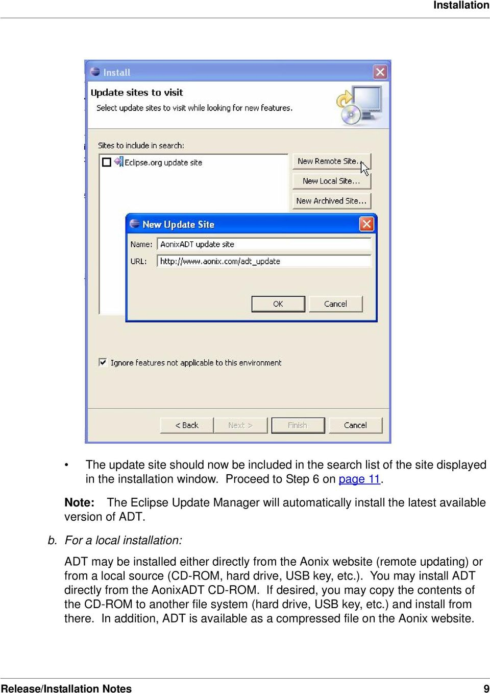For a local installation: ADT may be installed either directly from the Aonix website (remote updating) or from a local source (CD-ROM, hard drive, USB key, etc.). You may install ADT directly from the AonixADT CD-ROM.