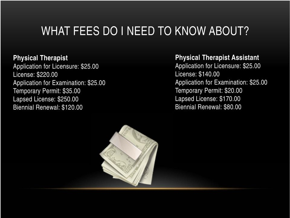 00 Biennial Renewal: $120.00 Physical Therapist Assistant Application for Licensure: $25.