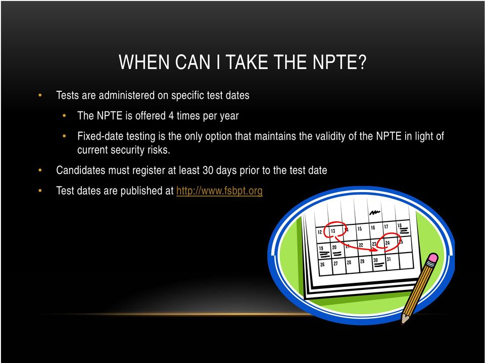 Fixed-date testing is the only option that maintains the validity of the NPTE in