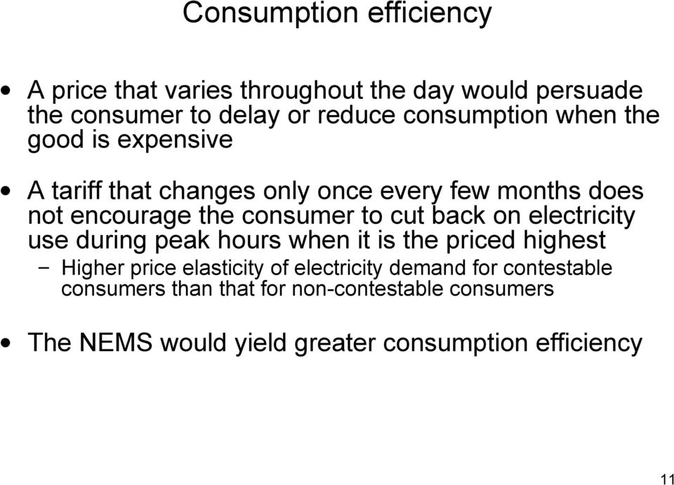 consumer to cut back on electricity use during peak hours when it is the priced highest Higher price elasticity of