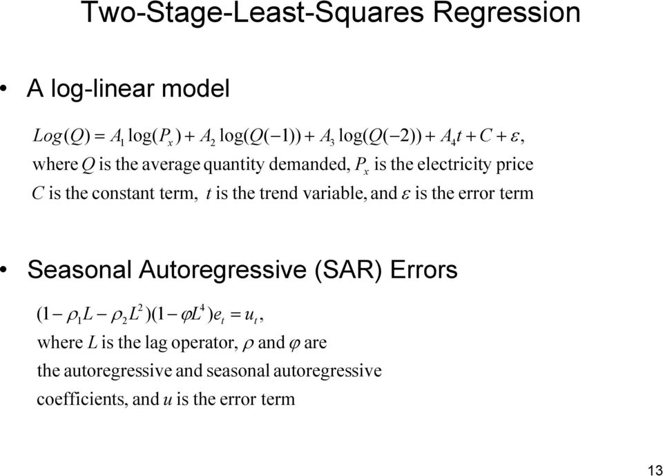 variable, and ε is the error term x Seasonal Autoregressive (SAR) Errors 2 4 (1 ρ L ρ L )(1 ϕl ) e = u 1 2 where L is