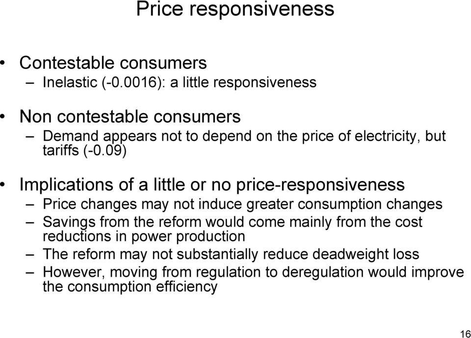 09) Implications of a little or no price-responsiveness Price changes may not induce greater consumption changes Savings from the