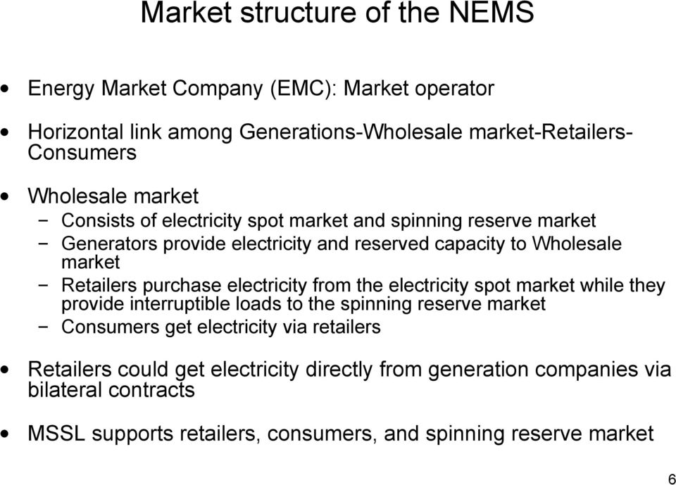 purchase electricity from the electricity spot market while they provide interruptible loads to the spinning reserve market Consumers get electricity via