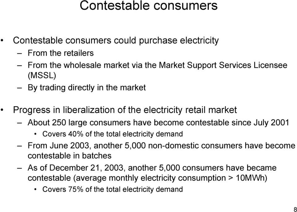 contestable since July 2001 Covers 40% of the total electricity demand From June 2003, another 5,000 non-domestic consumers have become contestable in