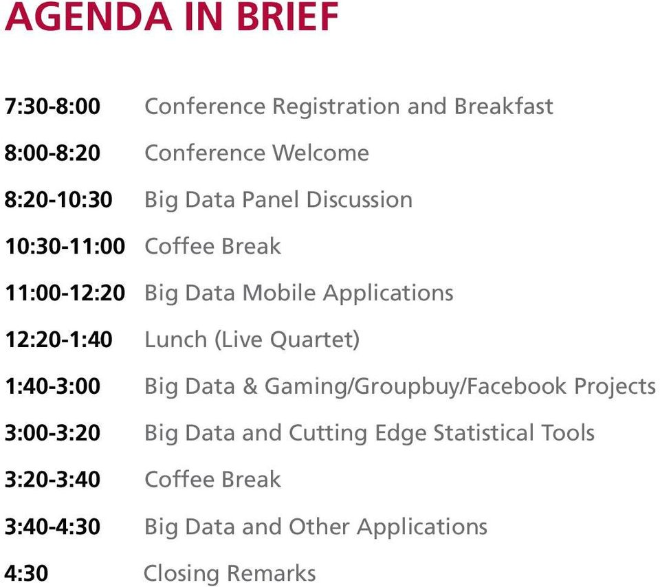 Lunch (Live Quartet) 1:40-3:00 Big Data & Gaming/Groupbuy/Facebook Projects 3:00-3:20 Big Data and