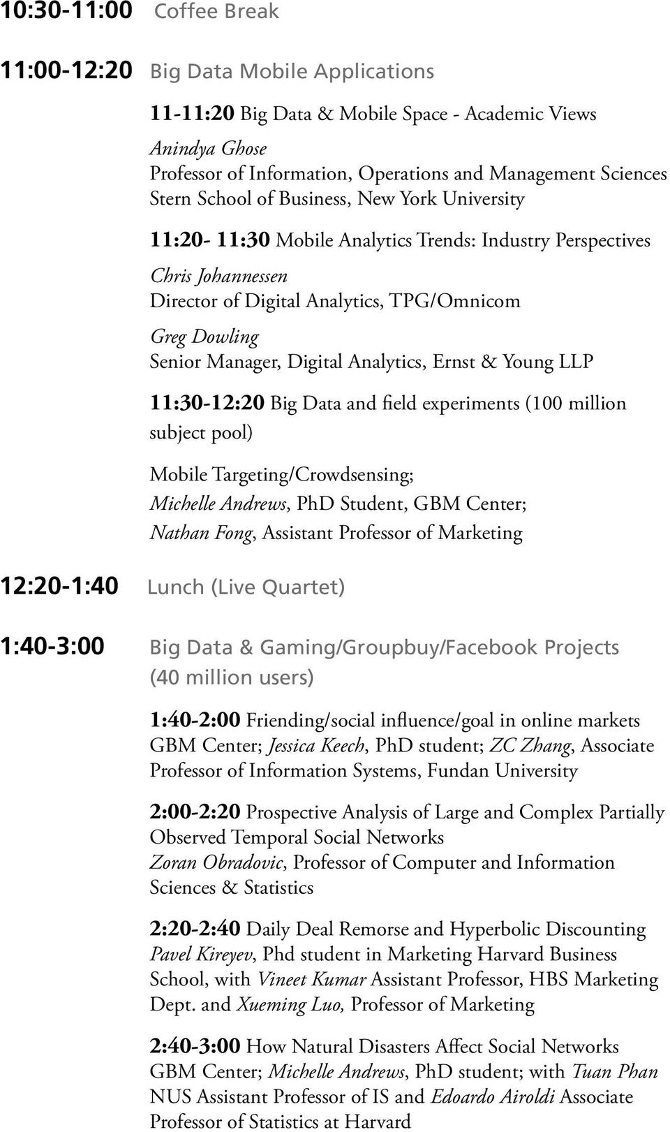 Analytics, Ernst & Young LLP 11:30-12:20 Big Data and field experiments (100 million subject pool) Mobile Targeting/Crowdsensing; Michelle Andrews, PhD Student, GBM Center; Nathan Fong, Assistant