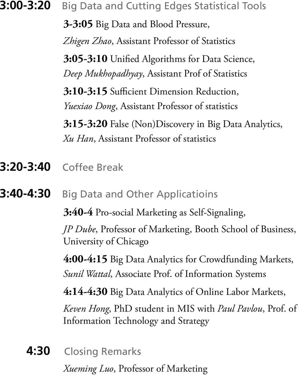 Assistant Professor of statistics 3:20-3:40 Coffee Break 3:40-4:30 Big Data and Other Applicatioins 3:40-4 Pro-social Marketing as Self-Signaling, JP Dube, Professor of Marketing, Booth School of