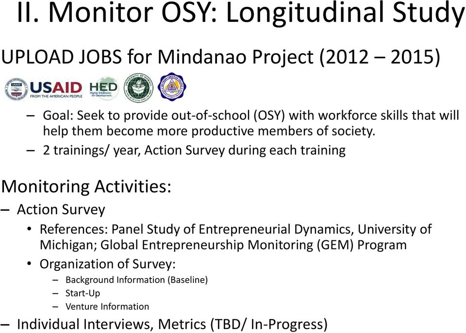 2 trainings/ year, Action Survey during each training Monitoring Activities: Action Survey References: Panel Study of Entrepreneurial
