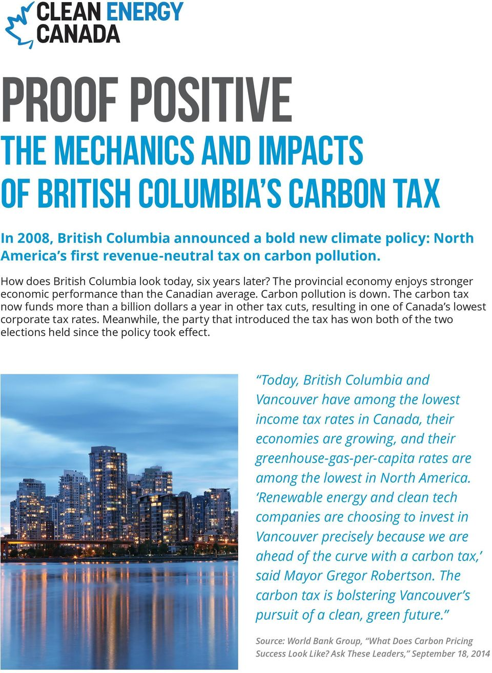 The carbon tax now funds more than a billion dollars a year in other tax cuts, resulting in one of Canada s lowest corporate tax rates.
