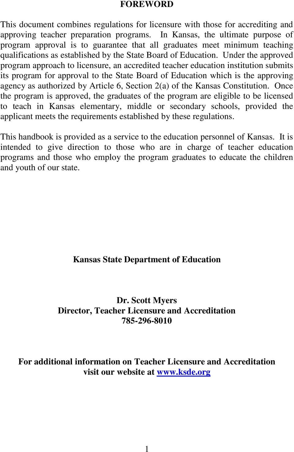 Under the approved program approach to licensure, an accredited teacher education institution submits its program for approval to the State Board of Education which is the approving agency as