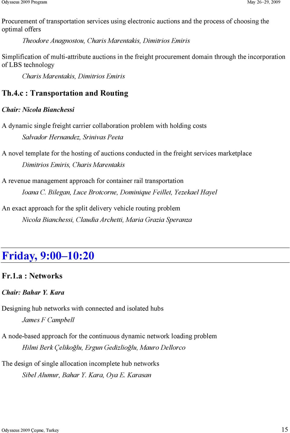 c : Transportation and Routing Chair: Nicola Bianchessi A dynamic single freight carrier collaboration problem with holding costs Salvador Hernandez, Srinivas Peeta A novel template for the hosting