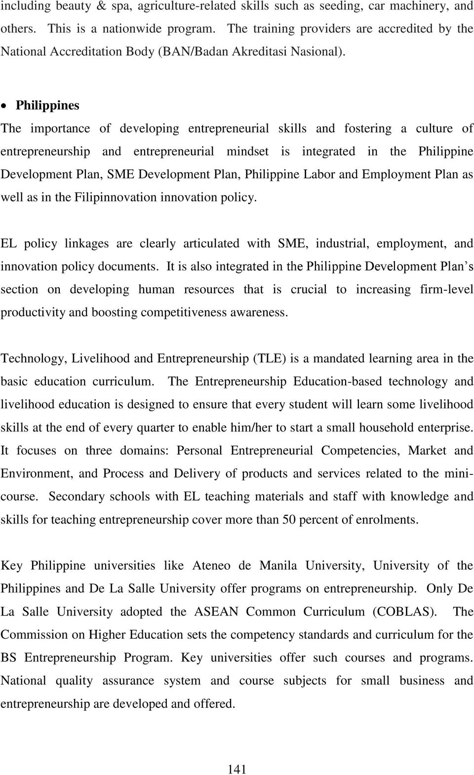 Philippines The importance of developing entrepreneurial skills and fostering a culture of entrepreneurship and entrepreneurial mindset is integrated in the Philippine Development Plan, SME