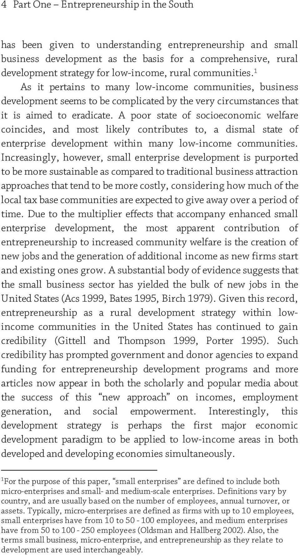 A poor state of socioeconomic welfare coincides, and most likely contributes to, a dismal state of enterprise development within many low-income communities.