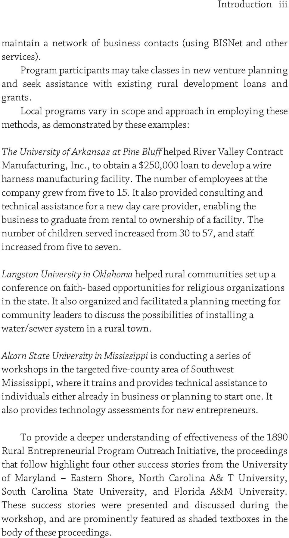 Local programs vary in scope and approach in employing these methods, as demonstrated by these examples: The University of Arkansas at Pine Bluff helped River Valley Contract Manufacturing, Inc.