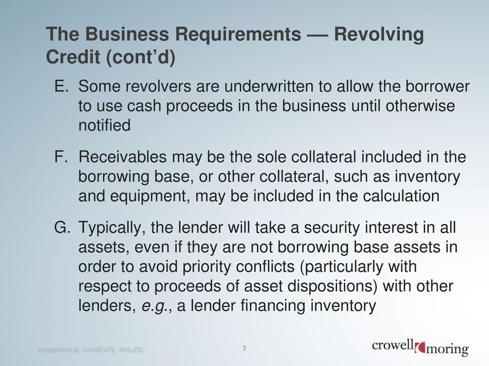 Receivables may be the sole collateral included in the borrowing base, or other collateral, such as inventory and equipment, may be included in the