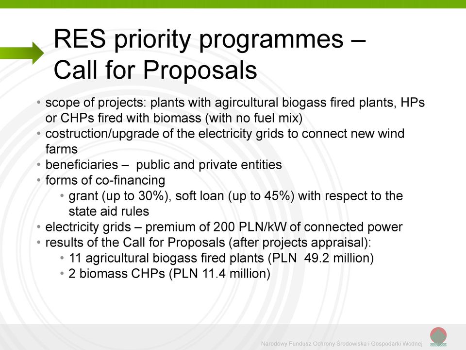 loan (up to 45%) with respect to the state aid rules electricity grids premium of 200 PLN/kW of connected power results of the Call for Proposals (after