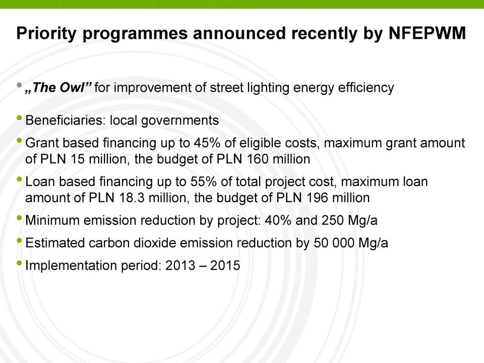 Loan based financing up to 55% of total project cost, maximum loan amount of PLN 18.
