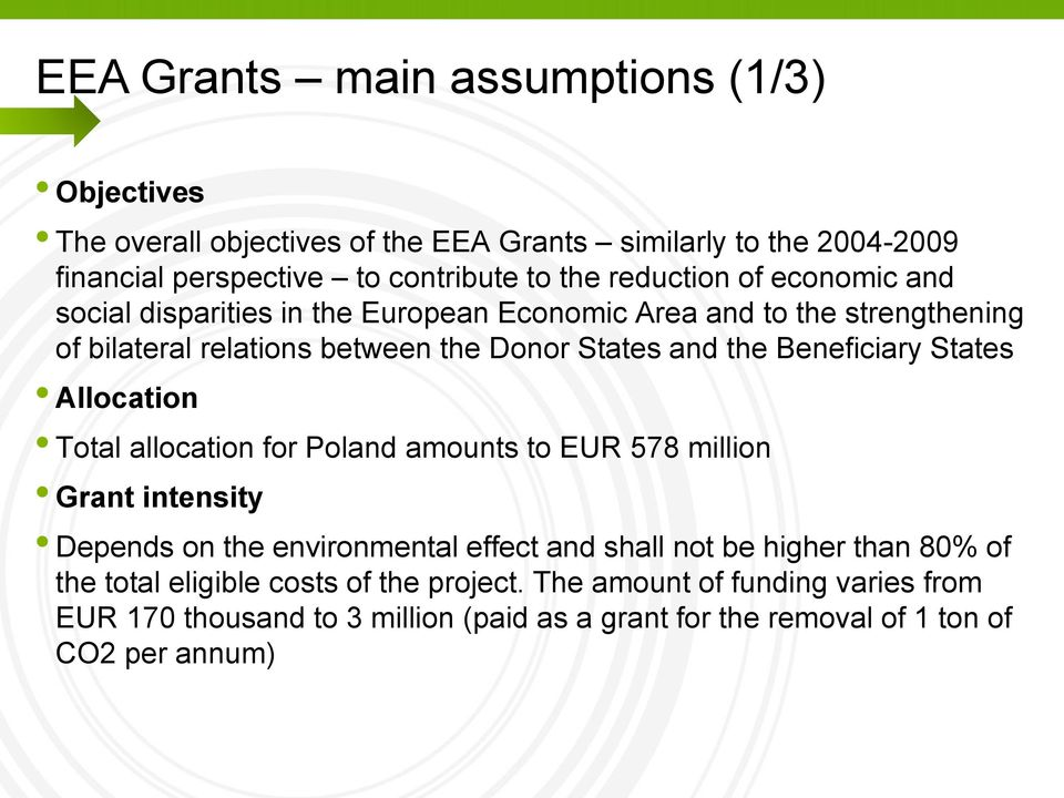 Beneficiary States Allocation Total allocation for Poland amounts to EUR 578 million Grant intensity Depends on the environmental effect and shall not be higher