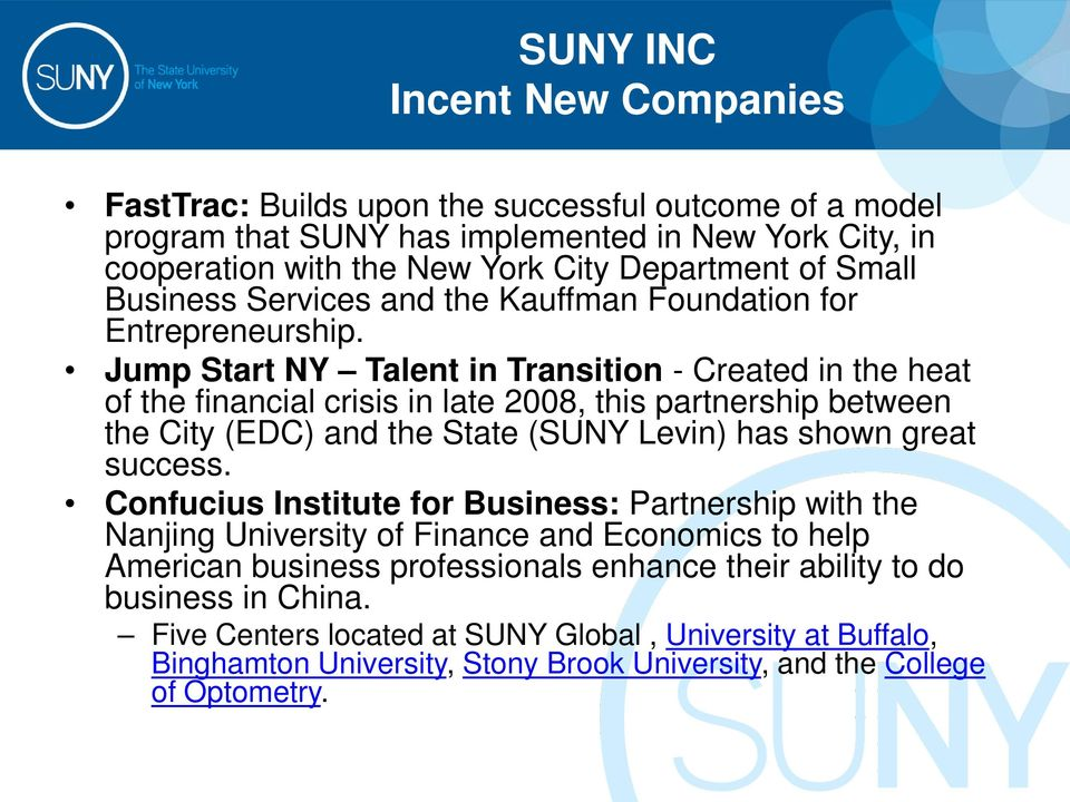 Jump Start NY Talent in Transition - Created in the heat of the financial crisis in late 2008, this partnership between the City (EDC) and the State (SUNY Levin) has shown great success.
