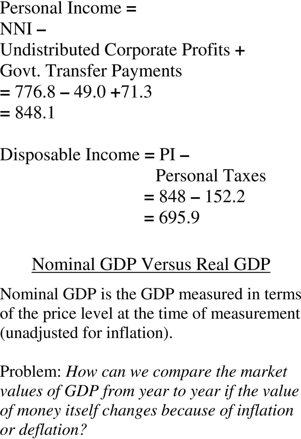 9 Nominal GDP Versus Real GDP Nominal GDP is the GDP measured in terms of the price level at the time of