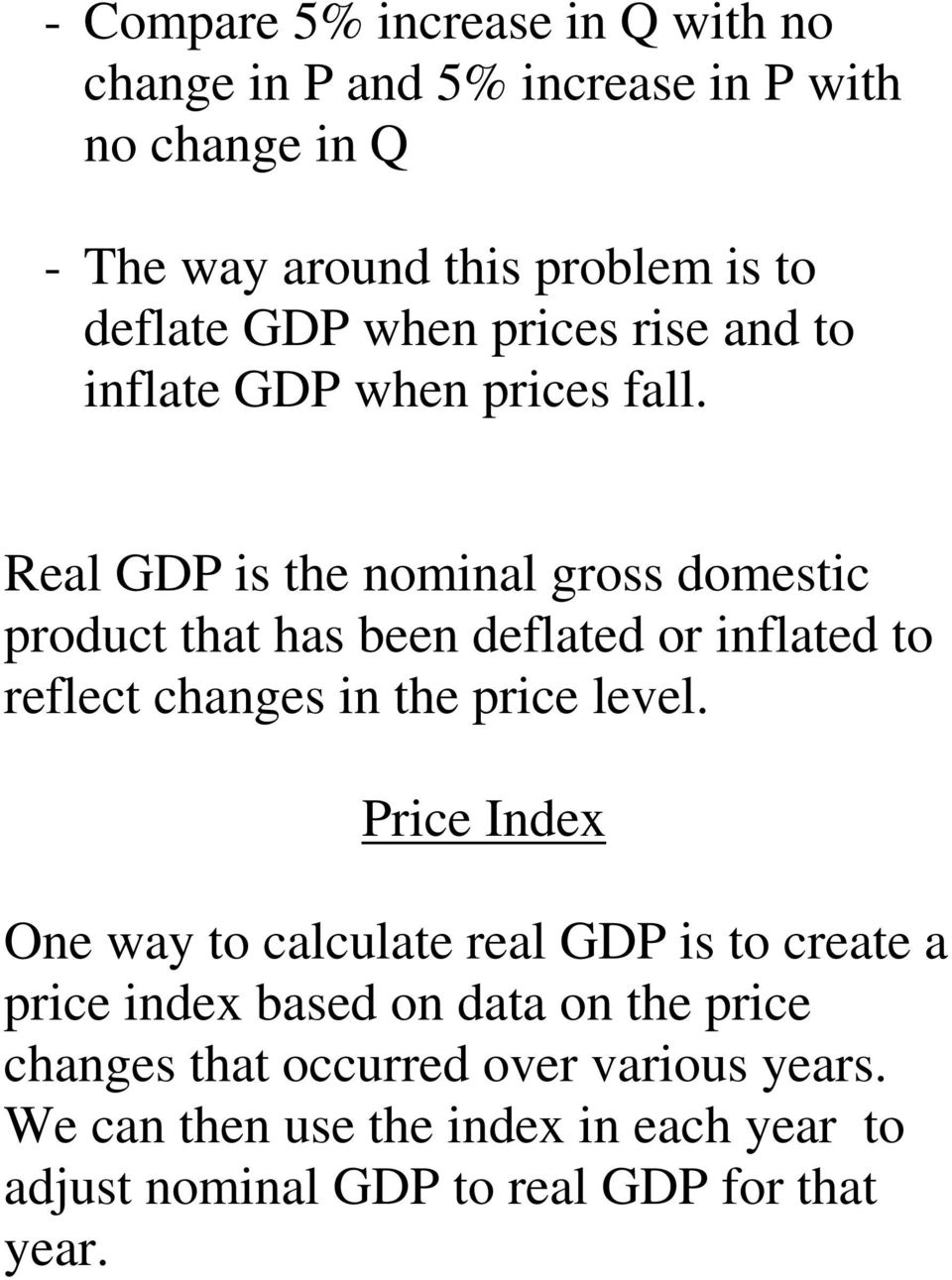 Real GDP is the nominal gross domestic product that has been deflated or inflated to reflect changes in the price level.